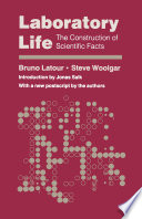 """Laboratory Life: The Construction of Scientific Facts"" by Bruno Latour, Steve Woolgar, Jonas Salk"