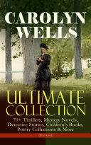 CAROLYN WELLS Ultimate Collection     70  Thrillers  Mystery Novels  Detective Stories  Children s Books  Poetry Collections   More  Illustrated