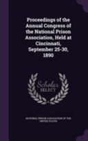 Proceedings Of The Annual Congress Of The National Prison Association Held At Cincinnati September 25 30 1890