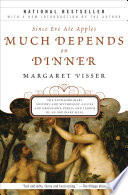 """Since Eve Ate Apples Much Depends on Dinner: The Extraordinary History and Mythology, Allure and Obsessions, Perils and Taboos of an Ordinary Mea"" by Margaret Visser"