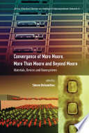 Convergence of More Moore  More than Moore and Beyond Moore