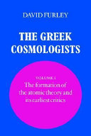 The Greek Cosmologists  Volume 1  The Formation of the Atomic Theory and Its Earliest Critics