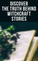 Discover the Truth Behind Witchcraft Stories