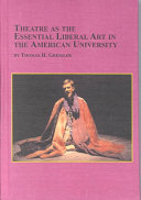 Theatre as the Essential Liberal Art in the American University Book