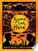 """Same Sun Here"" by Neela Vaswani, Silas House, Hilary Schenker"