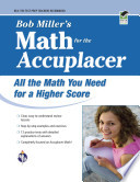 Bob Miller's Math for the Accuplacer  : All the Math You Need for a Higher Score