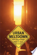 Urban Meltdown  : Cities, Climate Change and Politics-as-Usual