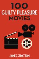 100 Guilty Pleasure Movies