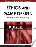 """""""Ethics and Game Design: Teaching Values through Play: Teaching Values through Play"""" by Schrier, Karen, Gibson, David"""
