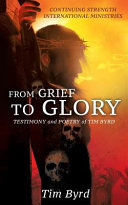 From Grief to Glory: Testimony and Poetry of Tim Byrd