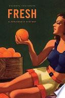 """""""Fresh: A Perishable History"""" by Susanne Freidberg, Susanne Elizabeth Freidberg"""