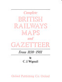 Complete British Railways Maps and Gazetteer  from 1830 1981