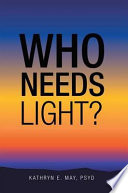"""""""Who Needs Light?"""" by Kathryn E. May"""