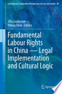 Fundamental Labour Rights in China   Legal Implementation and Cultural Logic
