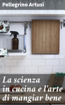 La scienza in cucina e l'arte di mangiar bene Pdf