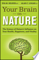 """Your Brain On Nature: The Science of Nature's Influence on Your Health, Happiness and Vitality"" by Eva M. Selhub, MD, Alan C. Logan, ND"