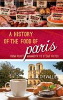 link to A history of the food of Paris : from roast mammoth to steak frites in the TCC library catalog