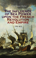 The Influence of Sea Power upon the French Revolution and Empire: 1793-1812 Pdf/ePub eBook