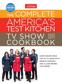 The Complete America s Test Kitchen TV Show Cookbook 2001 2017