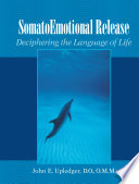 """SomatoEmotional Release: Deciphering the Language of Life"" by John E. Upledger"