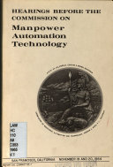 Hearings Before The Commission On Manpower Automation And Technology San Francisco November 19 And 20 1964 And April 1965