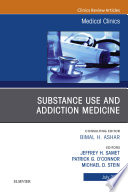 Substance Use and Addiction Medicine  An Issue of Medical Clinics of North America  E Book