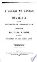 A Casket Of Jewels Or Memorials Of The Life Labours And Triumphant Death Of The Late Miss Ellen Webster Collected By Her Sister Annie