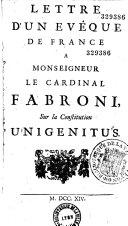 Lettre d'un évêque de France à Mgr le cardinal Fabroni, sur la constitution Unigenitus. (Signé : Charles, évêque de**. 10 janvier 1714.)