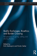 Bodily Exchanges, Bioethics and Border Crossing. Perspectives on Giving, Selling and Sharing Bodies