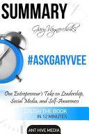 Summary of Gary Vaynerchuck's #askgary: One Entrepreneur's ...