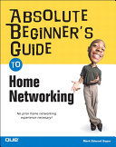 Absolute Beginner's Guide to Home Networking