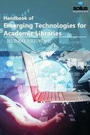Handbook of Emerging Technologies for Academic Libraries