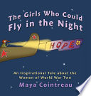 The Girls Who Could Fly in the Night - An Inspirational Tale about the Women of World War Two
