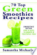 70 Top Green Smoothies Recipes Smoothie Detox For A Sexy Slimmer Youthful You