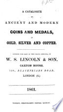 A Catalogue of Ancient and Modern Coins and Medals, in Gold, Silver and Copper