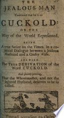 The Jealous Man Convinced that He is No Cuckold: Or the Way of the World Represented. ... In a Comical Dialogue Between a Jealous Husband and a Crafty Wife