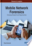 Mobile Network Forensics  Emerging Research and Opportunities Book