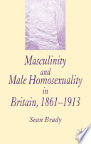 Masculinity And Male Homosexuality In Britain 1861 1913