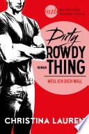 Dirty Rowdy Thing - Weil ich dich will