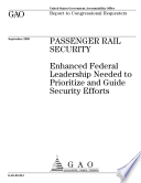Passenger Rail Security Enhanced Federal Leadership Needed To Prioritize And Guide Security Efforts Report To Congressional Requesters  Book PDF