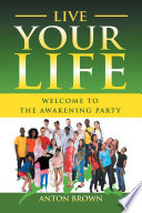 Live Your Life     Welcome to the Awakening Party