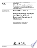 Forest Service  Emerging Issues Highlight the Need to Address Persistent Management Challenges Book