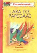 Books - Pierewiet Leesreeks Graad 3 Tweede Aanvullende Boek: Lara die Papegaai | ISBN 9780636016958