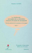 Pdf LA MONNAIE : BÂTARDE DE LA SOCIÉTÉ, ENFANT PUTATIF DU BANQUIER Telecharger