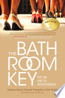 """The Bathroom Key: Put an End to Incontinence"" by Kathryn Kassai, PT, CES, Kim Perelli"