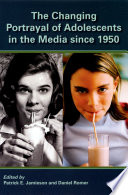 """The Changing Portrayal of Adolescents in the Media Since 1950"" by Patrick Jamieson, Daniel Romer"