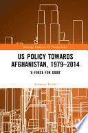 US Policy Towards Afghanistan  1979 2014
