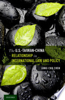 The U S  Taiwan China Relationship in International Law and Policy