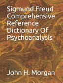 Sigmund Freud Comprehensive Reference Dictionary Of Psychoanalysis
