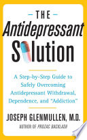 """""""The Antidepressant Solution: A Step-by-Step Guide to Safely Overcoming Antidepressant Withdrawal, Dependence, and"""